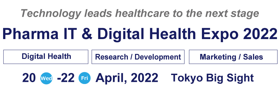 Pharma IT & Digital Health Expo 20 - 22 April, 2022 Tokyo Big Sight Exhibition Center