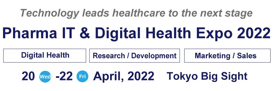 PharmaIT & Digital Health Expo 20 - 22 April, 2022 Tokyo Big Sight Exhibition Center
