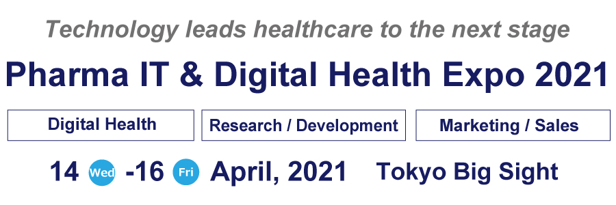 Pharma IT & Digital Health Expo 14 - 16 April, 2021 Tokyo Big Sight Exhibition Center